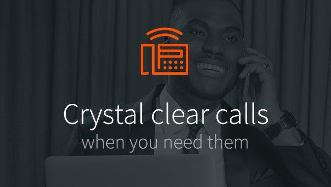 Crystal clear calls when you need them